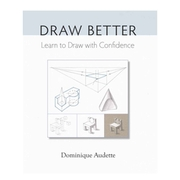 Draw Better. Learn to Draw with Confidence